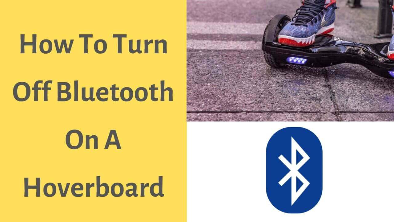 How To Turn Off Bluetooth On A Hoverboard