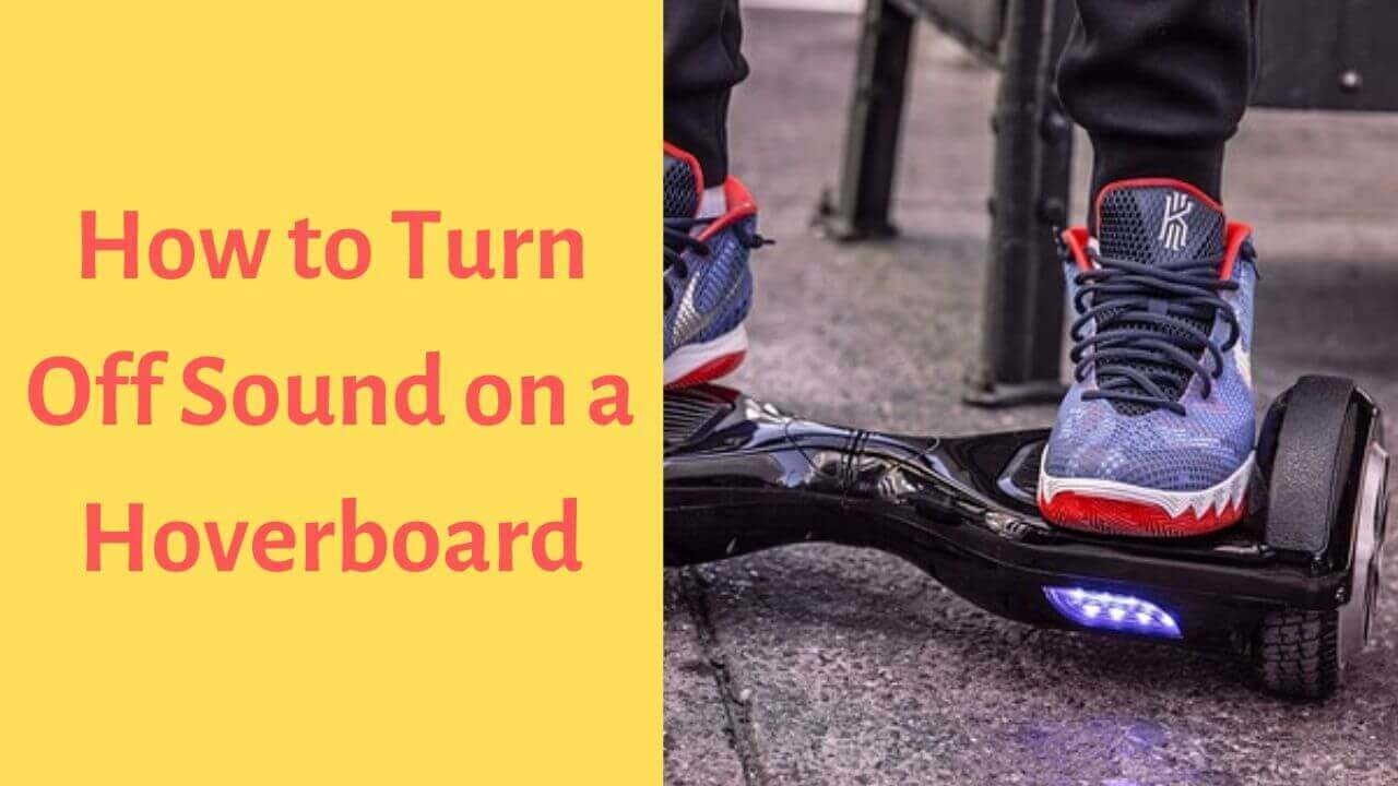 How to Turn Off Sound on a Hoverboard