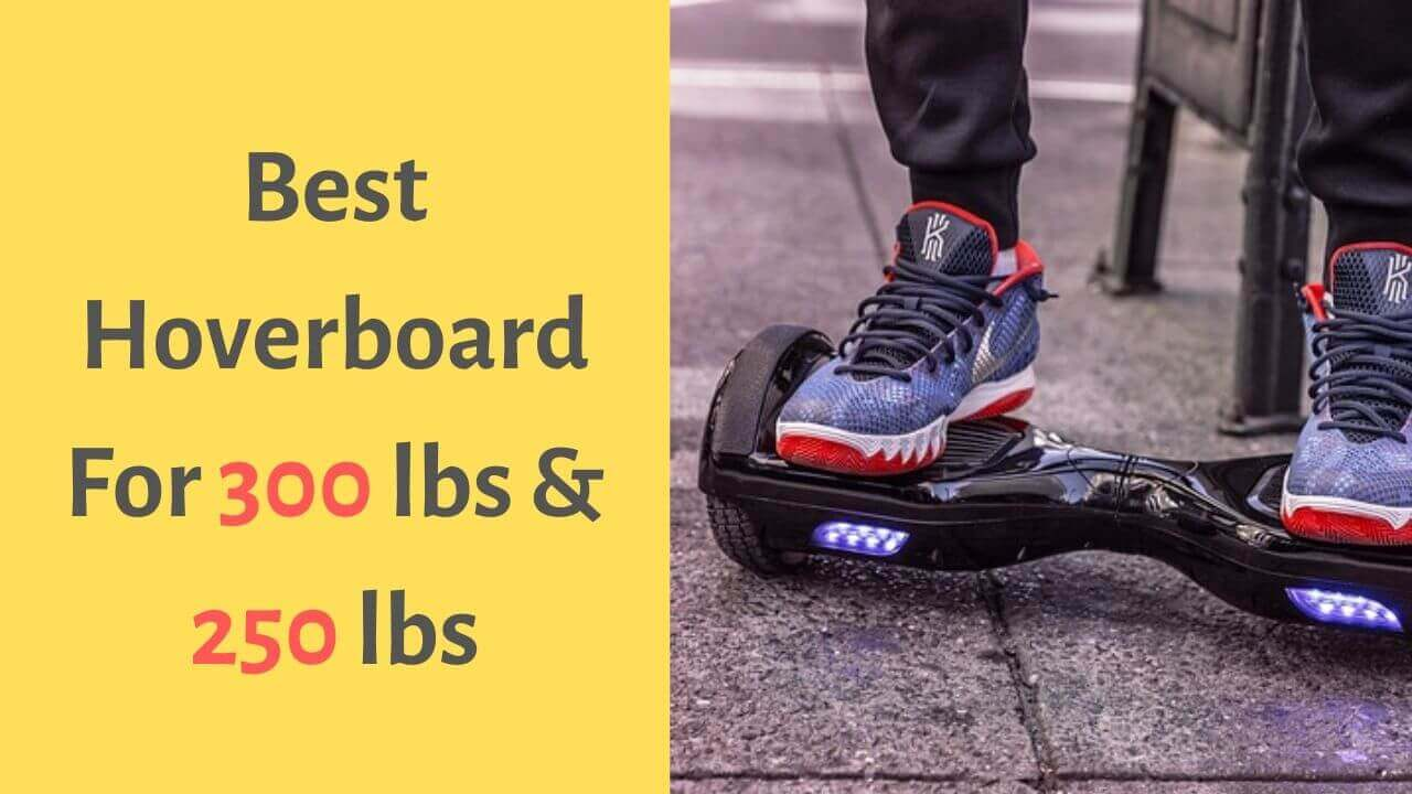 Best Hoverboard For 300 lbs & 250 lbs