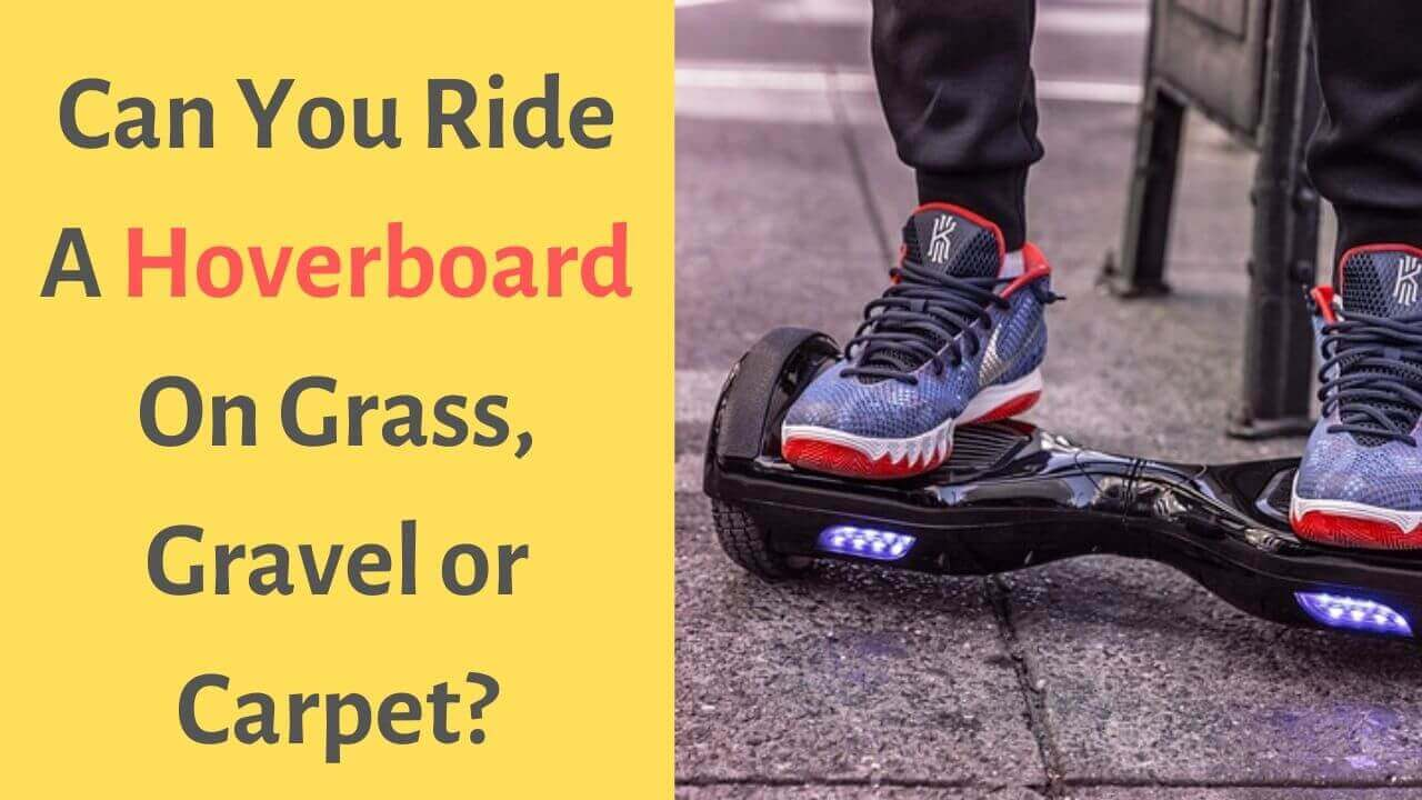 Can You Ride A Hoverboard On Grass, Gravel Or Carpe