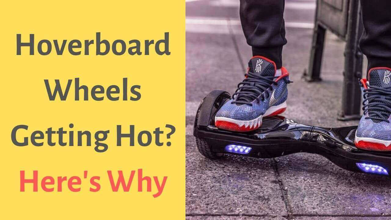 Hoverboard Wheels Getting Hot