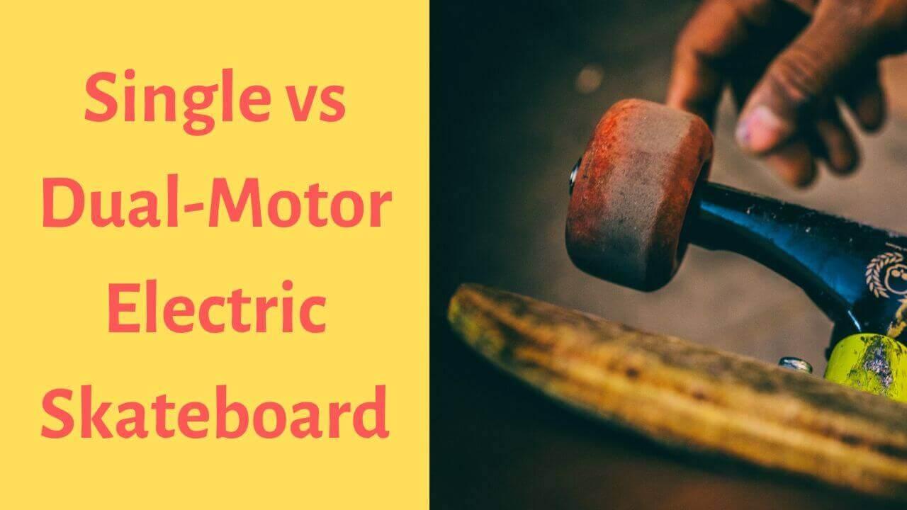 Single vs Dual-Motor Electric Skateboard