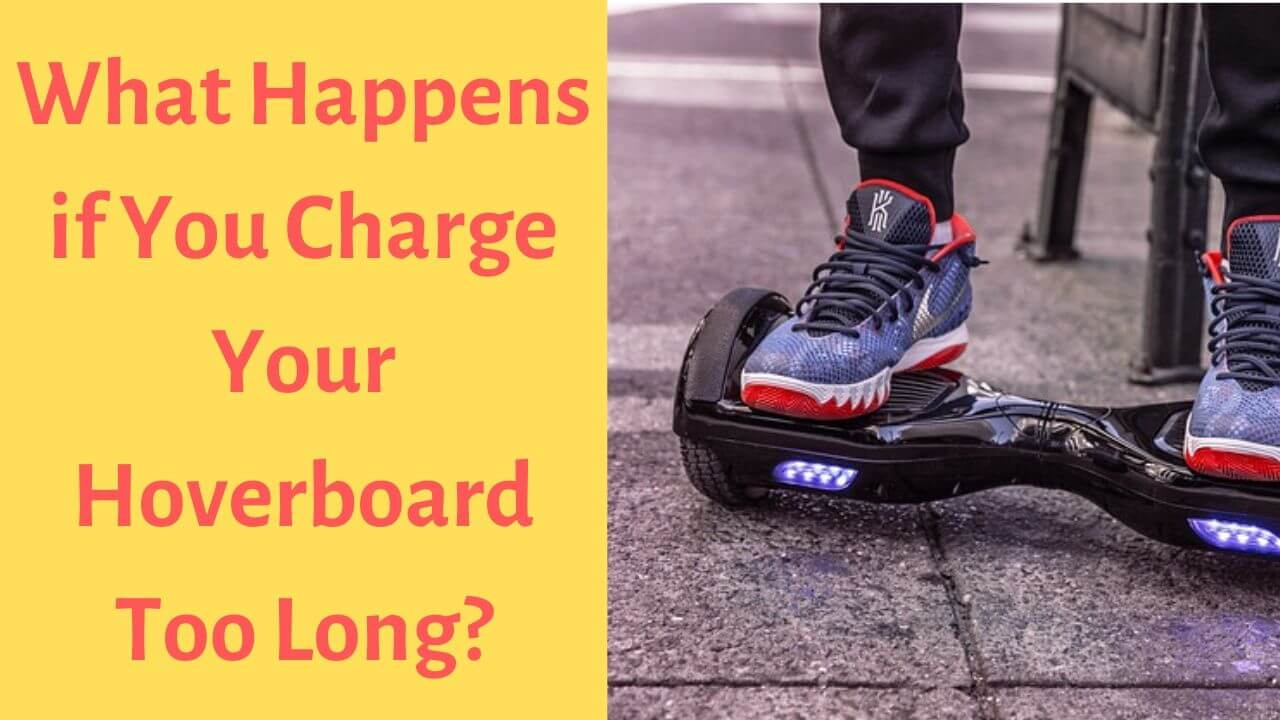 What Happens if You Charge Your Hoverboard Too Long