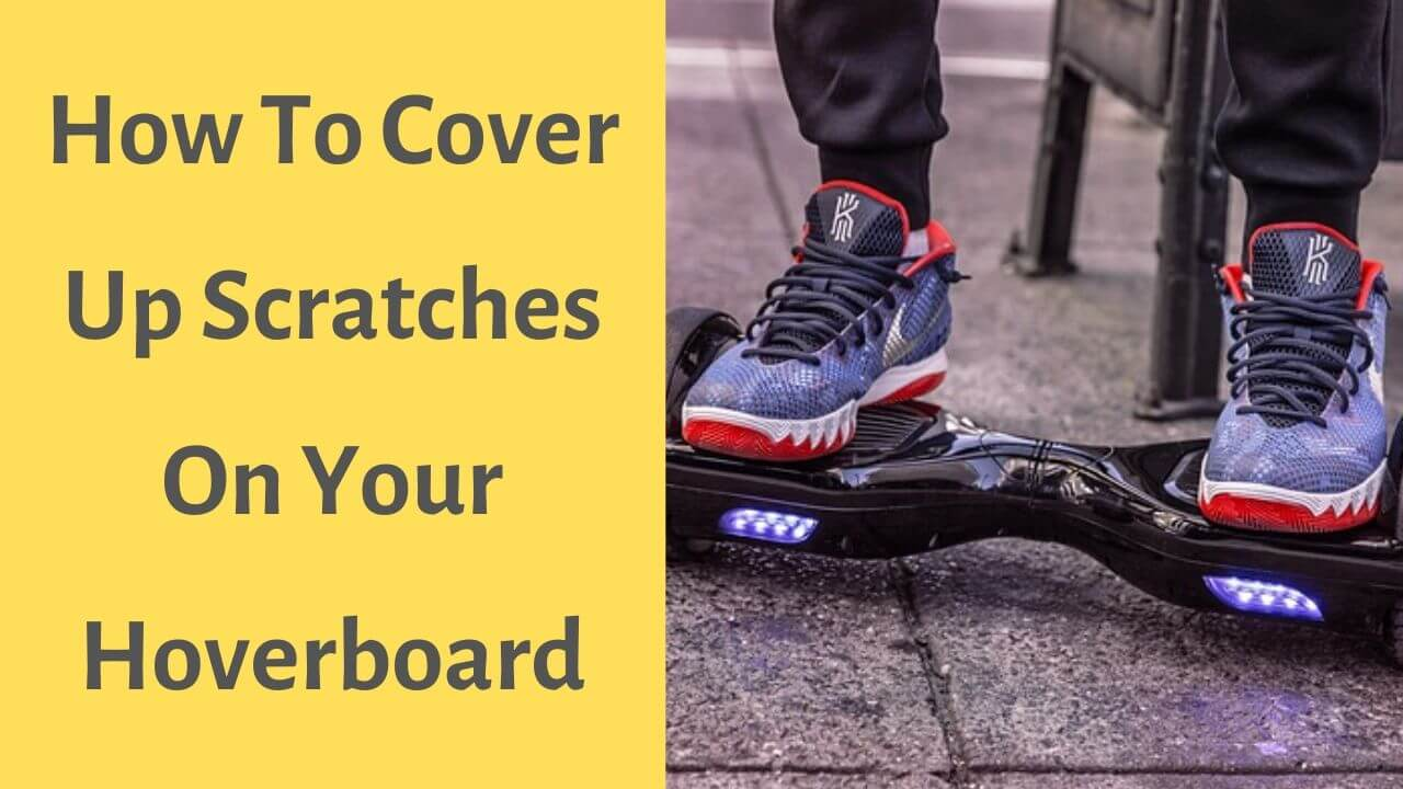 how to cover up scratches on a hoverboard