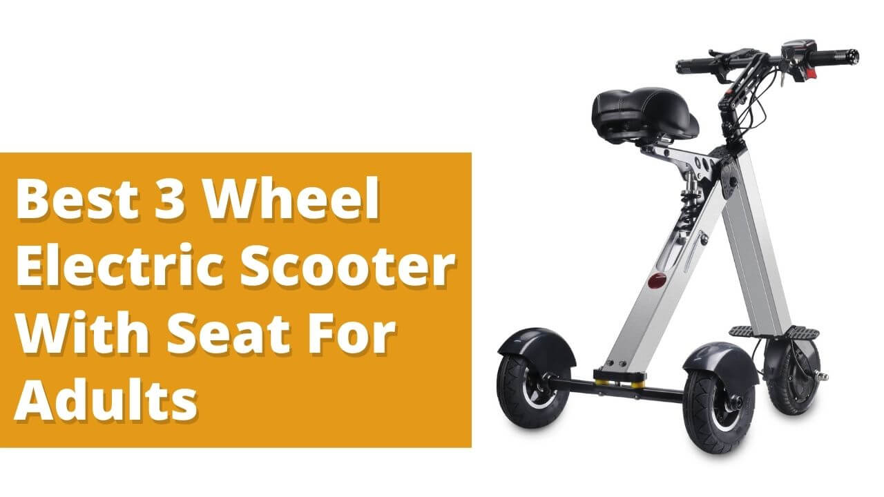Best 3 Wheel Electric Scooter With Seat For Adults